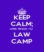 KEEP CALM; ONE WEEK TO  LAW CAMP - Personalised Poster A4 size