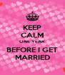 KEEP CALM ONE YEAR BEFORE I GET MARRIED - Personalised Poster A4 size