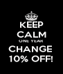 KEEP CALM ONE YEAR CHANGE  10% OFF! - Personalised Poster A4 size