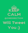 KEEP CALM @ONEDIRECTIOM Will Tweet You ;) - Personalised Poster A4 size