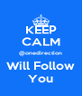 KEEP CALM @onedirection Will Follow You - Personalised Poster A4 size