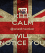 KEEP CALM @onedirection WILL NOTICE YOU - Personalised Poster A4 size