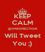 KEEP CALM @ONEDIRECTION Will Tweet You ;) - Personalised Poster A4 size