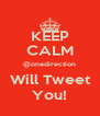 KEEP CALM @onedirection Will Tweet You! - Personalised Poster A4 size