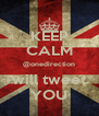 KEEP CALM @onedirection will tweet YOU - Personalised Poster A4 size