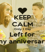 KEEP CALM Only 1 Day Left for my anniversary - Personalised Poster A4 size