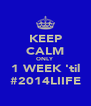 KEEP CALM ONLY 1 WEEK 'til #2014LIIFE - Personalised Poster A4 size
