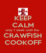 KEEP CALM only 1 week until the  CRAWFISH COOKOFF - Personalised Poster A4 size