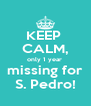 KEEP  CALM, only 1 year  missing for S. Pedro! - Personalised Poster A4 size
