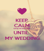 KEEP CALM Only 10 days left UNTIL   MY WEDDING - Personalised Poster A4 size