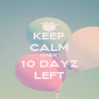 KEEP CALM ONLY 10 DAYZ LEFT - Personalised Poster A4 size
