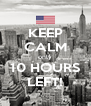 KEEP CALM only 10 HOURS LEFT! - Personalised Poster A4 size
