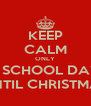 KEEP CALM ONLY 10 SCHOOL DAYS UNTIL CHRISTMAS - Personalised Poster A4 size