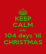 KEEP CALM only 104 days 'til CHRISTMAS - Personalised Poster A4 size