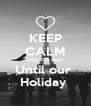 KEEP CALM only 105 days Until our  Holiday  - Personalised Poster A4 size