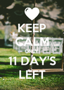 KEEP CALM ONLY 11 DAY'S LEFT - Personalised Poster A4 size