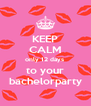 KEEP CALM only 12 days  to your bachelorparty - Personalised Poster A4 size