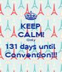 KEEP CALM! Only 131 days until Convention!!! - Personalised Poster A4 size