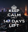 KEEP CALM ONLY 147 DAYS LEFT - Personalised Poster A4 size