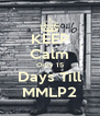 KEEP Calm Only 15 Days Till MMLP2 - Personalised Poster A4 size