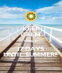KEEP CALM ONLY 17 DAYS UNTIL SUMMER!! - Personalised Poster A4 size