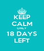 KEEP CALM ONLY 18 DAYS LEFT - Personalised Poster A4 size