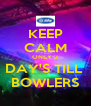 KEEP CALM ONLY 2 DAY'S TILL  BOWLERS - Personalised Poster A4 size
