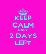 KEEP CALM ONLY 2 DAYS LEFT - Personalised Poster A4 size