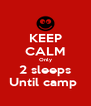 KEEP CALM Only 2 sleeps Until camp  - Personalised Poster A4 size