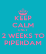 KEEP CALM ONLY 2 WEEKS TO PIPERDAM - Personalised Poster A4 size