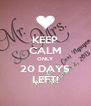 KEEP CALM ONLY 20 DAYS LEFT! - Personalised Poster A4 size
