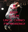 KEEP CALM ONLY 21 DAYS UNTIL CHINO  F'N MORENO! - Personalised Poster A4 size