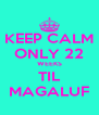 KEEP CALM ONLY 22 WEEKS TIL MAGALUF - Personalised Poster A4 size