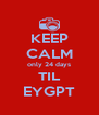 KEEP CALM only 24 days TIL EYGPT - Personalised Poster A4 size