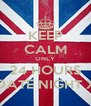 KEEP CALM ONLY 24 HOURS TILL DATE NIGHT XXXX - Personalised Poster A4 size