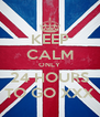 KEEP CALM ONLY 24 HOURS TO GO XXX - Personalised Poster A4 size