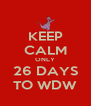 KEEP CALM ONLY 26 DAYS TO WDW - Personalised Poster A4 size