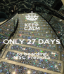 KEEP CALM ONLY 27 DAYS to boarding MSC Preziosa - Personalised Poster A4 size