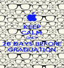 KEEP CALM ONLY 28 DAYS BEFORE GRADUATION - Personalised Poster A4 size