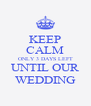 KEEP CALM ONLY 3 DAYS LEFT UNTIL OUR WEDDING - Personalised Poster A4 size