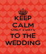 KEEP CALM ONLY 3 DAYS TO THE WEDDING - Personalised Poster A4 size
