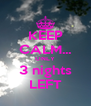 KEEP CALM... ONLY 3 nights LEFT - Personalised Poster A4 size
