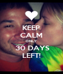 KEEP CALM ONLY  30 DAYS LEFT! - Personalised Poster A4 size