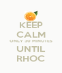 KEEP CALM ONLY 30 MINUTES UNTIL RHOC - Personalised Poster A4 size