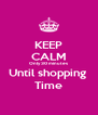 KEEP CALM Only 30 minutes  Until shopping  Time - Personalised Poster A4 size