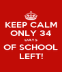 KEEP CALM ONLY 34 DAYS OF SCHOOL LEFT! - Personalised Poster A4 size
