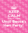 KEEP CALM Only 37 sleeps Until Becca's Hen Party!  - Personalised Poster A4 size