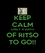 KEEP CALM ONLY 4 DAYS OF RITSO TO GO!! - Personalised Poster A4 size