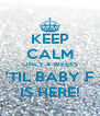 KEEP CALM ONLY 4 WEEKS 'TIL BABY F IS HERE! - Personalised Poster A4 size