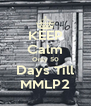 KEEP Calm Only 50 Days Till MMLP2 - Personalised Poster A4 size